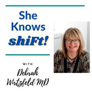 She Knows ShiFt Podcast with Dr. Debrah Wirtzfeld